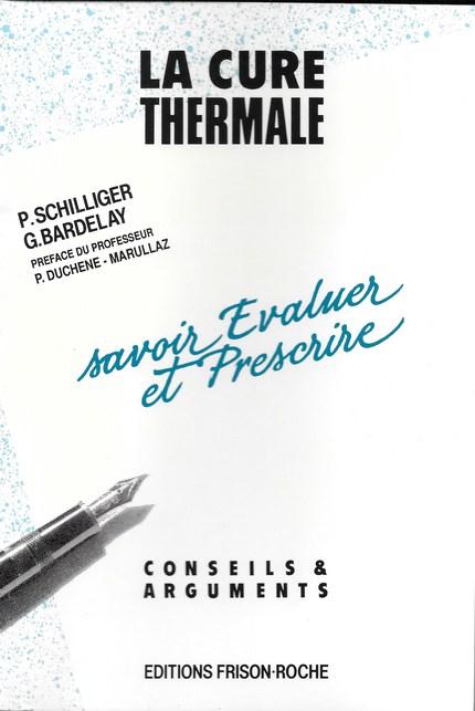 La cure thermale : savoir évaluer et prescrire - P Schilliger, G Bardelay - Editions Frison-Roche