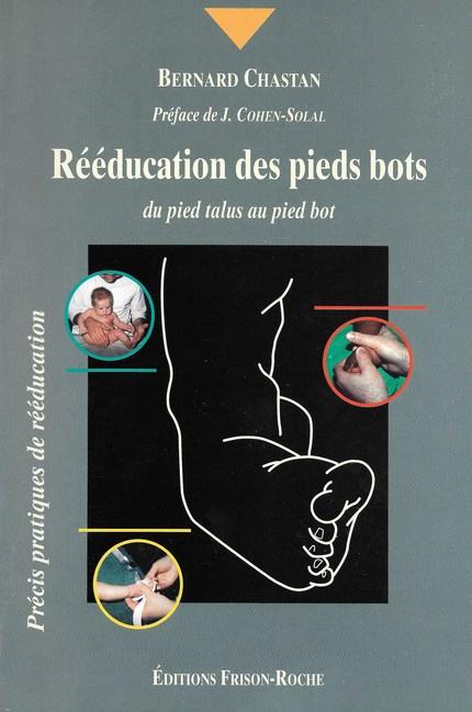 Rééducation des pieds bots - B Chastan - Editions Frison-Roche