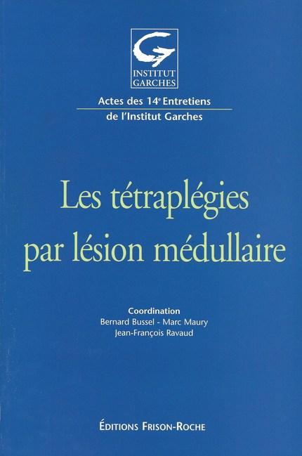 Les tétraplégies par lésions médullaires - Bernard Bussel - Editions Frison-Roche