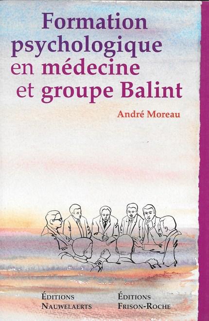 Formation psychologique en médecine et groupe Balint - A Moreau - Editions Nauwelaerts