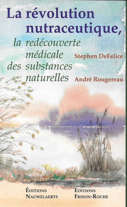 La révolution nutraceutique - S De Felice, A Rougereau - Editions Nauwelaerts