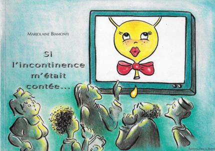 Si l'incontinence m'était contée… - Marjolaine Biamonti - Editions Frison-Roche