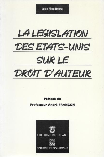 La législation des états-unis sur le droit d'auteur - J.-M Baudel - Editions Frison-Roche