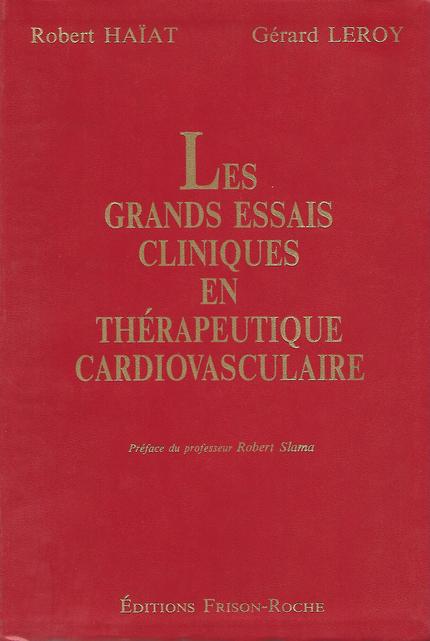 Les grands essais cliniques en thérapeutique cardiovasculaire – tome 1 - Robert Haïat, Gérard Leroy - Editions Frison-Roche