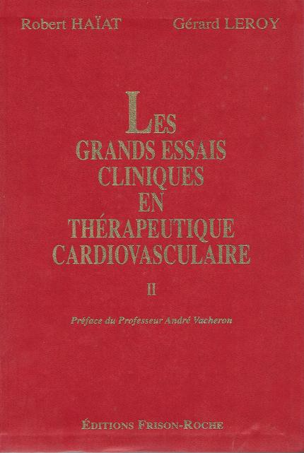 Les grands essais cliniques en thérapeutique cardiovasculaire – tome 2 - Robert Haïat, Gérard Leroy - Editions Frison-Roche