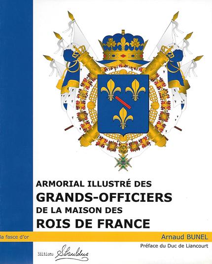 Armorial illustré des grands officiers de la maison des rois de france - A Bunel - Sibauldus