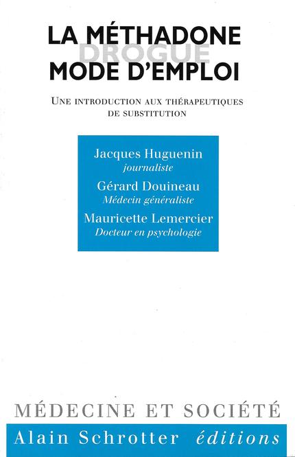 La méthadone, mode d'emploi - J Huguenin, G Douineau, M Lemercier - Schrotter Editions