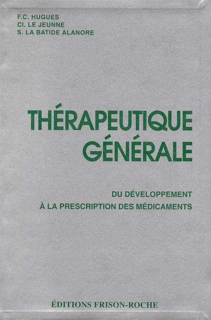 Thérapeutique générale - F.-C Hugues, Cl Le Jeunne, S La Batide Alanore, V Abadie, J.-P Marty, C Vaution - Editions Frison-Roche