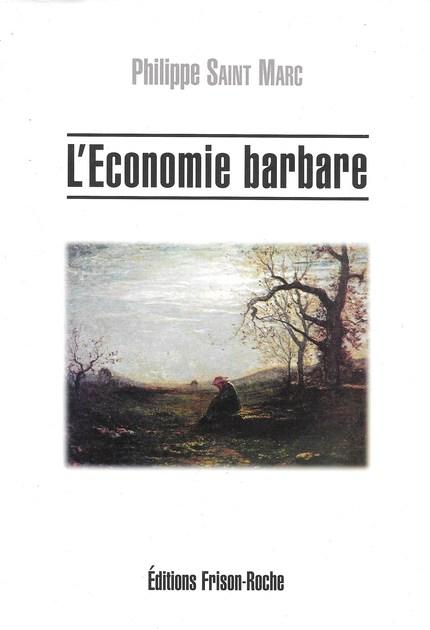 L'économie barbare - Philippe Saint Marc - Editions Frison-Roche