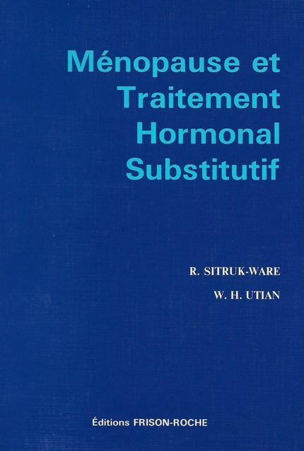 Ménopause et traitement hormonal substitutif - R Sitruk-Ware, WH Hutian - Editions Frison-Roche