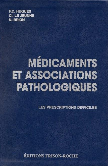 Médicaments et associations pathologiques les prescriptions difficiles - F.-C Hugues, Cl Le Jeunne, N Brion - Editions Frison-Roche