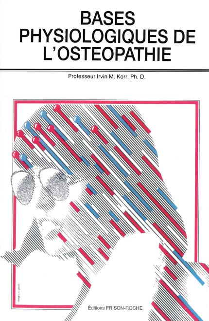 Bases physiologiques de l'ostéopathie - I Korr - Editions Frison-Roche