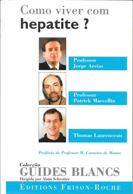 Como viver com hepatite ? - J. Jorge Areias, Patrick Marcellin, Thomas Laurenceau - Editions Frison-Roche