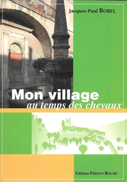 MON VILLAGE AU TEMPS DES CHEVAUX - Jacques-Paul Borel - Editions Frison-Roche