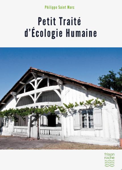 Petit traité d'écologie humaine - Philippe Saint Marc - Editions Frison-Roche