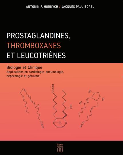 Prostaglandines, thromboxanes et leucotriènes - Antonin Hornych, Jacques-Paul Borel - Editions Frison-Roche