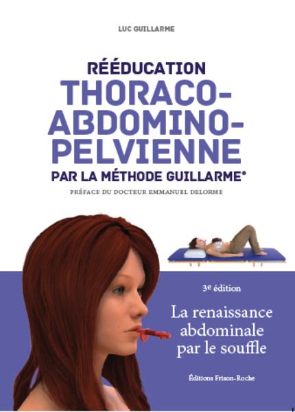 Rééducation thoraco-abdomino-pelvienne par la méthode Guillarme - Luc Guillarme - Editions Frison-Roche