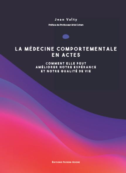 La médecine comportementale en actes - Jean Valty - Editions Frison-Roche