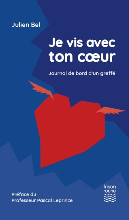 Je vis avec ton cœur - Julien BEL - Editions Frison-Roche