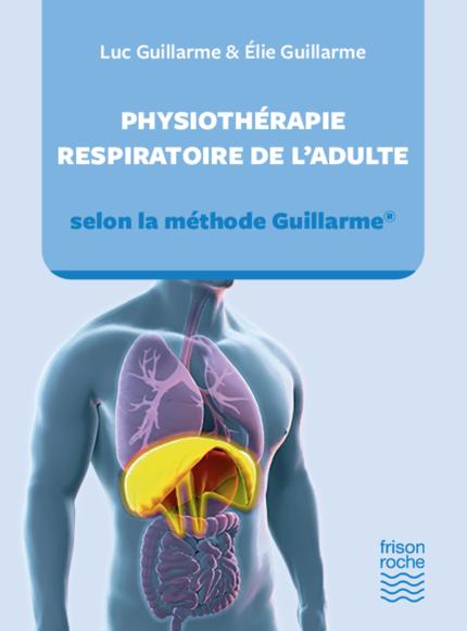 Physiothérapie respiratoire de l'adulte, selon la méthode Guillarme - Luc Guillarme, Elie Guillarme - Editions Frison-Roche