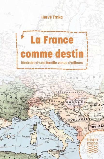 La France comme destin - Hervé Trnka - Editions Frison-Roche